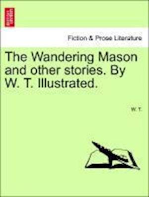 The Wandering Mason and other stories. By W. T. Illustrated.