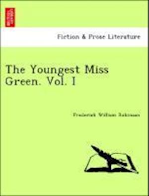 The Youngest Miss Green. Vol. I