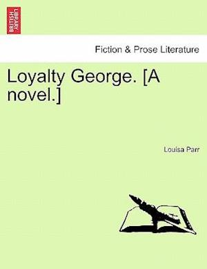 Loyalty George. [A novel.]