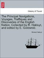 The Principal Navigations, Voyages, Traffiques and Discoveries of the English Nation. Collected by R. Hakluyt, and edited by E. Goldsmid.