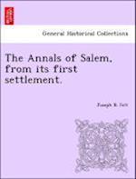 The Annals of Salem, from its first settlement.