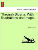 Through Siberia. With illustrations and maps. Vol. II.