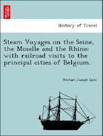 Steam Voyages on the Seine, the Moselle and the Rhine; with railroad visits to the principal cities of Belgium. af Michael Joseph Quin