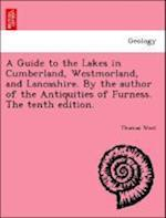 A Guide to the Lakes in Cumberland, Westmorland, and Lancashire. By the author of the Antiquities of Furness. The tenth edition.