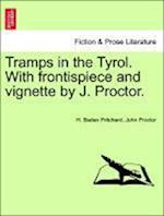 Tramps in the Tyrol. With frontispiece and vignette by J. Proctor.