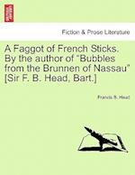 A Faggot of French Sticks. By the author of