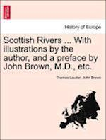 Scottish Rivers ... With illustrations by the author, and a preface by John Brown, M.D., etc. af Thomas Lauder, John Brown