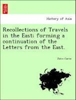 Recollections of Travels in the East; forming a continuation of the Letters from the East. af John Carne