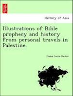 Illustrations of Bible Prophecy and History from Personal Travels in Palestine. af Josias Leslie Porter