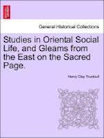 Studies in Oriental Social Life, and Gleams from the East on the Sacred Page.