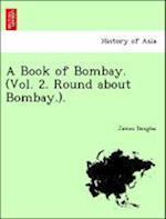 A Book of Bombay, Volume 2 af James Douglas