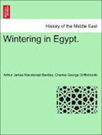 Wintering in Egypt. af Arthur James MacDonald Bentley, Charles George Griffinhoofe