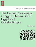 The English Governess in Egypt. Harem Life in Egypt and Constantinople. af Emmeline Lott