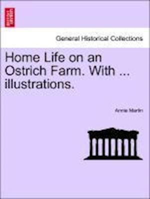 Home Life on an Ostrich Farm. With ... illustrations.