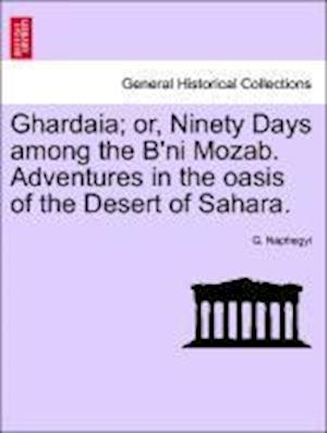 Bog, hæftet Ghardaia; or, Ninety Days among the B'ni Mozab. Adventures in the oasis of the Desert of Sahara. af G. Naphegyi