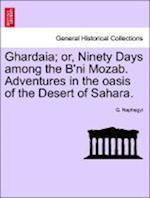 Ghardaia; or, Ninety Days among the B'ni Mozab. Adventures in the oasis of the Desert of Sahara. af G. Naphegyi
