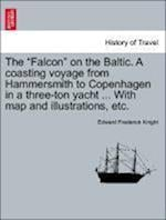 The Falcon on the Baltic. a Coasting Voyage from Hammersmith to Copenhagen in a Three-Ton Yacht ... with Map and Illustrations, Etc. af Edward Frederick Knight