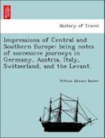 Impressions of Central and Southern Europe: being notes of successive journeys in Germany, Austria, Italy, Switzerland, and the Levant.