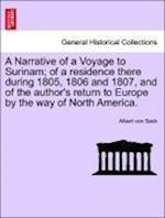 A Narrative of a Voyage to Surinam; of a residence there during 1805, 1806 and 1807, and of the author's return to Europe by the way of North America. af Albert Von Sack