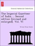 The Imperial Gazetteer of India ... Second Edition [Revised and Enlarged]. Vol. VI