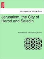Jerusalem, the City of Herod and Saladin.