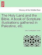 The Holy Land and the Bible. A book of Scripture illustrations gathered in Palestine, etc. af John Cunningham Geikie