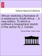 African Sketches.] Narrative of a Residence in South Africa ... a New Edition. to Which Is Prefixed a Biographical Sketch of the Author by J. Conder. af Josiah Conder, Thomas Pringle