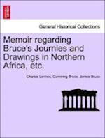 Memoir Regarding Bruce's Journies and Drawings in Northern Africa, Etc.