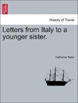 Letters from Italy to a younger sister.