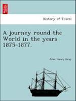 A journey round the World in the years 1875-1877. af John Henry Gray