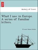 What I saw in Europe. A series of familiar letters. af Ellwood Haines Stokes