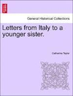 Letters from Italy to a Younger Sister. af Catharine Taylor