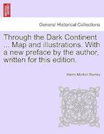 Through the Dark Continent ... Map and Illustrations. with a New Preface by the Author, Written for This Edition. Vol. II af Henry Morton Stanley