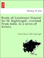 Route of Lieutenant General Sir M. Nightingall, Overland from India. in a Series of Letters. af James Hanson, Miles Nightingall