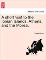 A short visit to the Ionian Islands, Athens, and the Morea. af Edward Giffard
