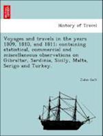 Voyages and Travels in the Years 1809, 1810, and 1811; Containing Statistical, Commercial and Miscellaneous Observations on Gibraltar, Sardinia, Sicily, Malta, Serigo and Turkey. af John Galt