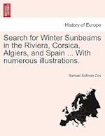 Search for Winter Sunbeams in the Riviera, Corsica, Algiers, and Spain ... With numerous illustrations.