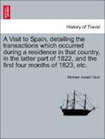 A Visit to Spain, detailing the transactions which occurred during a residence in that country, in the latter part of 1822, and the first four months
