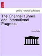 The Channel Tunnel and International Progress. af George Potter