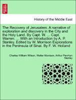 The Recovery of Jerusalem. A narrative of exploration and discovery in the City and the Holy Land. By Capt. W. ... Capt. Warren. ... With an Introduct af Arthur Penrhyn Stanley, Charles William Wilson, Walter Morrison