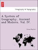 A System of Geography, Ancient and Modern. Vol. IV. af James Playfair