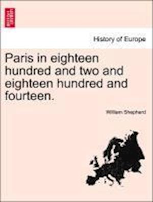 Paris in eighteen hundred and two and eighteen hundred and fourteen.