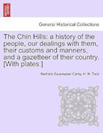 The Chin Hills: a history of the people, our dealings with them, their customs and manners, and a gazetteer of their country. [With plates.] VOLUME II