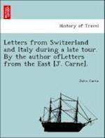 Letters from Switzerland and Italy during a late tour. By the author ofLetters from the East [J. Carne]. af John Carne
