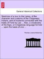 Sketches of a tour to the Lakes, of the character and customs of the Chippeway Indians, and of incidents connected with the treaty of Fond du Lac ...