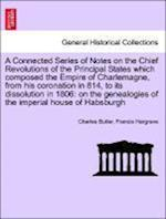 A Connected Series of Notes on the Chief Revolutions of the Principal States Which Composed the Empire of Charlemagne, from His Coronation in 814, to Its Dissolution in 1806 af Francis Hargrave, Charles Butler