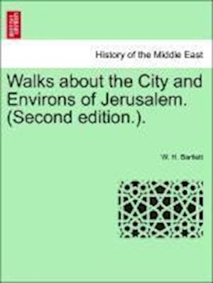 Walks about the City and Environs of Jerusalem. (Second edition.).