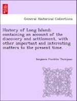 History of Long Island; containing an account of the discovery and settlement, with other important and interesting matters to the present time. af Benjamin Franklin Thompson