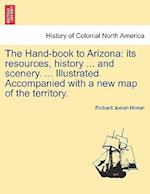 The Hand-book to Arizona: its resources, history ... and scenery. ... Illustrated. Accompanied with a new map of the territory.