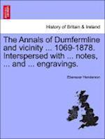The Annals of Dumfermline and vicinity ... 1069-1878. Interspersed with ... notes, ... and ... engravings.